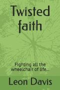 Twisted faith: Fighting all the wheelchair of life...