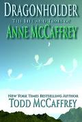 Dragonholder: The Life And Times of Anne McCaffrey