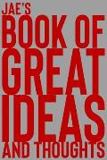 Jae's Book of Great Ideas and Thoughts: 150 Page Dotted Grid and individually numbered page Notebook with Colour Softcover design. Book format: 6 x 9