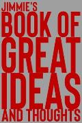 Jimmie's Book of Great Ideas and Thoughts: 150 Page Dotted Grid and individually numbered page Notebook with Colour Softcover design. Book format: 6 x