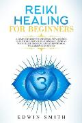 Reiki Healing For Beginners: A Complete Guide To Universal Vital Energy. Learn Techniques To Heal Diseases, Improve Your Health And Reach A Psycho-