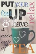 Tea: Put your feet up relax & have a nice cup of tea Notebook