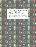 Robot Coloring Book: Robot Lover Gifts for Toddlers, Kids Ages 4-8 or Adult Relaxation - Cute Stress Relief Robot Birthday Coloring Book Ma