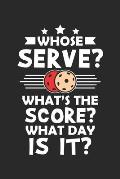 Whose Serve? What's the score? What day is it?: Beizballspieler - Beizball Athlet Hobby Notizbuch liniert 120 Seiten f?r Notizen Zeichnungen Formeln O