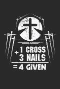 1 Cross 3 Nails 4 Given: Jesus Wertsch?tzung N?gel Kreuzvergebung Christus Notizbuch liniert 120 Seiten f?r Notizen Zeichnungen Formeln Organiz