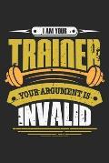 I am your trainer your argument is invalid: Fitness Gym Trainer - Ihr Argument ist ung?ltig. Notizbuch liniert 120 Seiten f?r Notizen Zeichnungen Form