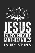Jesus in my heart Mathematics in my veins: Religi?se Mathematikliebhaberin - Religionswissenschaft Christus Notizbuch liniert 120 Seiten f?r Notizen Z