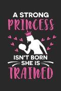 A Strong princess isn't born she is trained: Fitness M?dchen Motivation Notizbuch liniert 120 Seiten f?r Notizen Zeichnungen Formeln Organizer Tagebuc