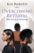 Overcoming Betrayal: Trials, Tribulations and Triumph