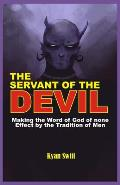 The Servant of the Devil: Making the Word of God none Effect by the Tradition of Man