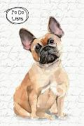 To Do Lists Notebook, Cute French Bulldog: 100 Pages of To Do Lists To Organize Your Life and Track What You Accomplish