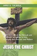 Jesus the Christ: BOOK I A Study of the Messiah and His Mission according to Holy Scriptures both Ancient and Modern