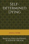 Self-determined Dying: Manual for a rational Suicide by Helium