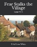 Fear Stalks the Village: Large Print