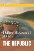 The Republic: (Edited, Illustrated) BOOK V.