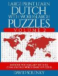 Large Print Learn Dutch with Word Search Puzzles Volume 2: Learn Dutch Language Vocabulary with 130 Challenging Bilingual Word Find Puzzles for All Ag