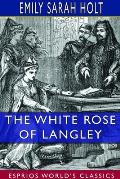 The White Rose of Langley (Esprios Classics)