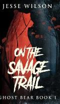 On The Savage Trail (Ghost Bear Book 1)