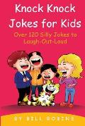 Knock Knock Jokes for Kids: Over 120 Silly Jokes to Laugh-Out-Loud