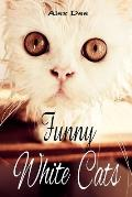 Funny White Cats: Humorous and Cute Cat Photo Book