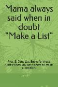 Mama Always Said When in Doubt Make a List: Pros & Cons List Book: For Those Times When You Can't Seem to Make a Decision.