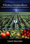 Electro-Horticulture: The Secret to Faster Growth, Larger Yields & More... Using Electricity!