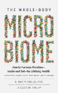The Whole-Body Microbiome: How to Harness Microbes--Inside and Out--For Lifelong Health