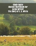 Study Guide Student Workbook for Some Writer! the Story of E. B. White