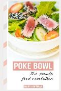 Poke Bowls, the Simple Food Revolution: A Bit of History, Quick & Easy Recipes