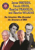 James Watson, Francis Crick, Rosalind Franklin, and Maurice Wilkins: The Scientists Who Revealed the Structure of DNA