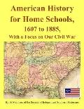 American History for Home Schools, 1607 to 1885, with a Focus on Our Civil War