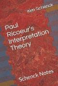 Paul Ricoeur's Interpretation Theory: Schenck Notes