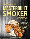 The Unofficial Masterbuilt Smoker Cookbook: Complete Smoker Cookbook for Real Pitmasters, the Ultimate Guide for Smoking Meat, Fish, Game and Vegetabl