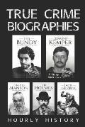 True Crime Biographies: Ted Bundy, Edmund Kemper, H. H. Holmes, Charles Manson, Jack the Ripper