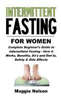 Intermittent Fasting for Women: Complete Beginner's Guide to Intermittent Fasting - How It Works, Benefits, Do's and Don'ts, Safety and Side Effects