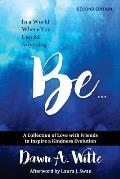Be ...: A Collection of Love with Friends to Inspire a Kindness Evolution