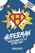 Huperman Updated & Expanded: Transforming to a Life Beyond Limits