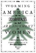 The Worming of America, Or, An Answer to the Arraignment of Women