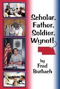 Scholar, Father, Soldier, Wynot!