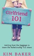 Girlfriend 101: Getting Past the Baggage to Have the Relationship You Want