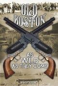Old Boston: As Wild as They Come