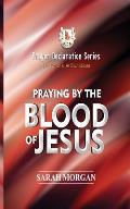 The Prayer Declaration Series: Praying by the Blood of Jesus