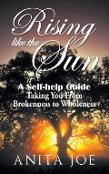Rising Like the Sun: A Self-help Guide Taking You from Brokenness to Wholeness