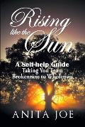 Rising Like the Sun: A Self-help Guide: Taking You from Brokenness to Wholeness