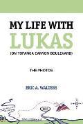 My Life with Lukas (On Topanga Canyon Boulevard): The Photos