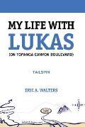 My Life With Lukas (On Topanga Canyon Boulevard): Tailspin