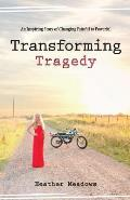 Transforming Tragedy: An Inspiring Story of Changing Painful to Powerful