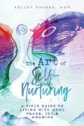 The Art of Self-Nurturing: A Field Guide to Living With More Peace, Joy & Meaning