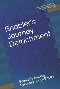 Enabler's Journey Detachment: Enabler's Journey Recovery Series Book 2