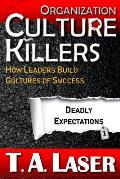 Organization Culture Killers, Deadly Expectations 1: How Leaders Build Cultures of Success